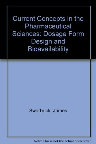 Current Concepts in the Pharmaceutical Sciences : Dosage Form Design and Bioavailability: Swarbrick...