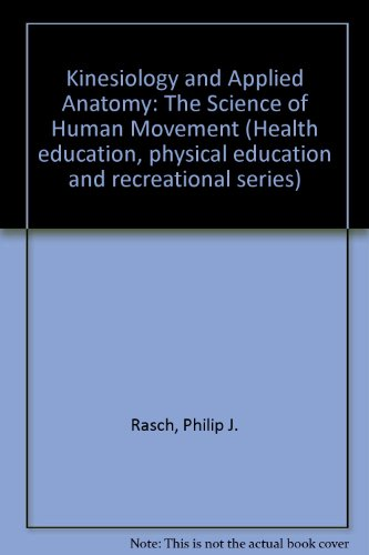 Kinesiology and Applied Anatomy: The Science of: Philip J. Rasch,