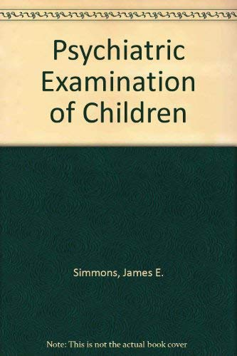 Psychiatric Examination of Children: Simmons, James E.