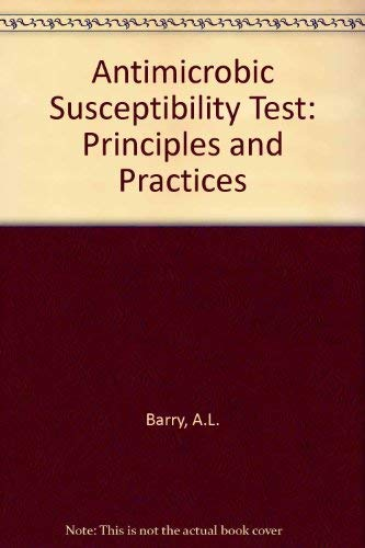 The Antimicrobic Susceptibility Test: Principles and Practices: Barry, Arthur L
