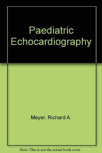 PEDIATRIC ECHOCARDIOGRAPHY, (1st Edition). *: MEYER, Richard A., M.D.; UPHOFF, Russel L. B. S.; ...