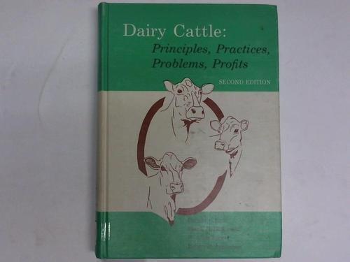 Dairy Cattle: Principles, Practices, Problems, Profits: R.C. Foley
