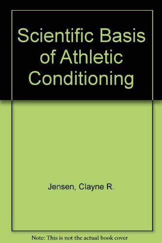 Scientific Basis of Athletic Conditioning (Health education, physical education, and recreation) (0812106334) by Clayne R. Jensen; A. Garth Fisher; A. Garth Fisher