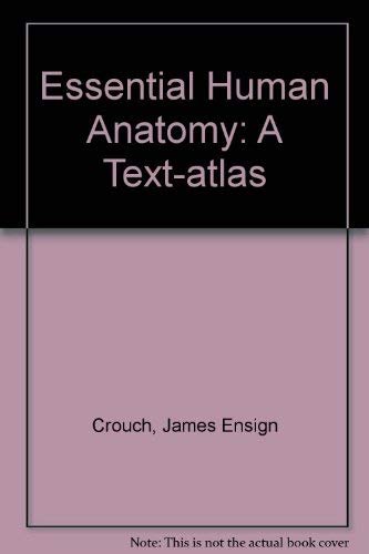 Essential Human Anatomy : A Text-Atlas: James E. Crouch