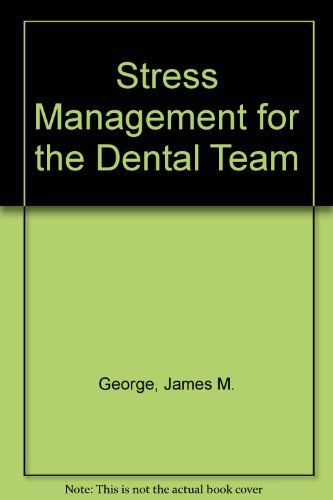 Stress Management for the Dental Team: George, James M.; Milone, Charles L.