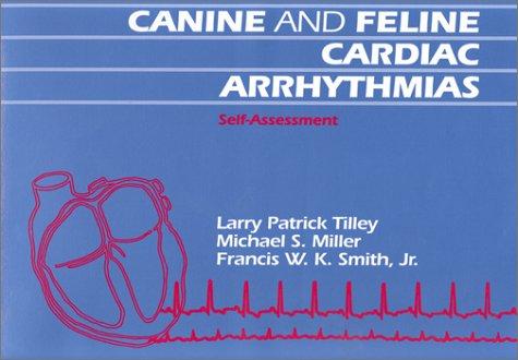 Canine and Feline Cardiac Arrythmias Self Assesment: Tilley, Larry P.;