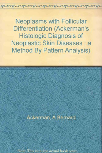 Neoplasms With Follicular Differentiation (Ackerman's Histologic Diagnosis of Neoplastic Skin Diseases: A Method by Pattern Analysis) (0812115422) by A. Bernard, M.D. Ackerman; Pierre A., M.D. De Viragh; N. Chongchitnant