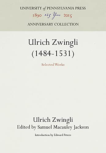 Ulrich Zwingli: 1484-1531 Selected Works