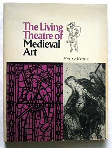 The Living Theater of Medieval Art: Kraus, Henry