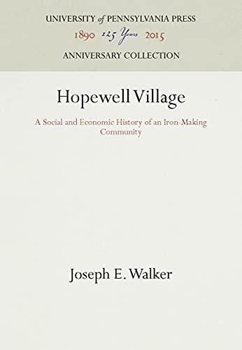 Hopewell Village: The Dynamics of a Nineteenth: Walker, Joseph E.
