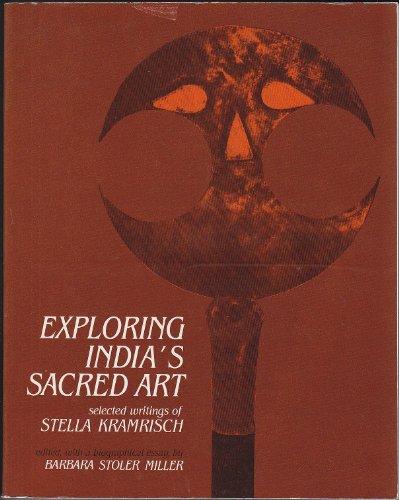 Exploring India's Sacred Art: Selected Writings of Stella Kramrisch: Barbara Stoler Miller