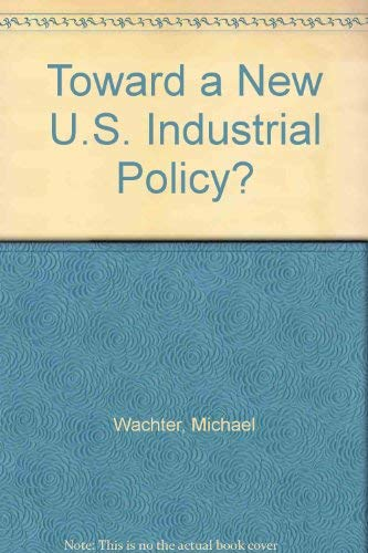 Toward a New U.S. Industrial Policy?: Michael Wachter