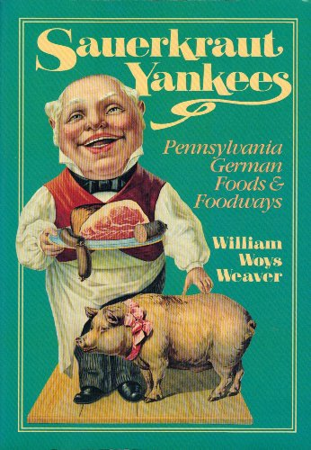 Sauerkraut Yankees: Pennsylvania-German Foods and Food Ways (0812211456) by [???]