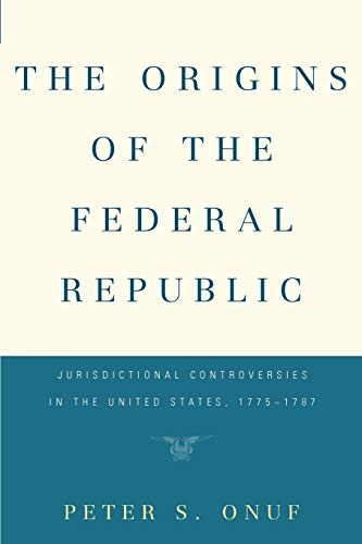 9780812211672: The Origins of the Federal Republic: Jurisdictional Controversies in the United States, 1775-1787