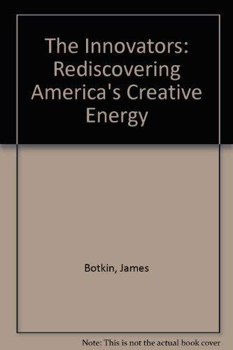 The Innovators: Rediscovering America's Creative Energy: James Botkin, Dan Dimancescu, Ray ...