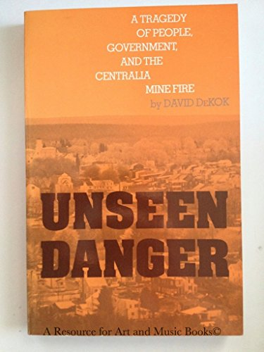 9780812212266: Unseen Danger: Tragedy of People, Government and the Centralia Mine Fire