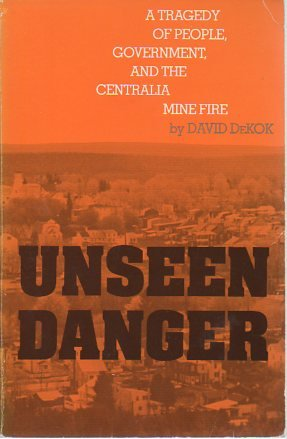 9780812212266: Unseen Danger: A Tragedy of People, Government, and the Centralia Mine Fire