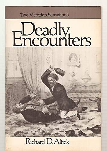 Deadly Encounters: Two Victorian Sensations: Altick, Richard D.