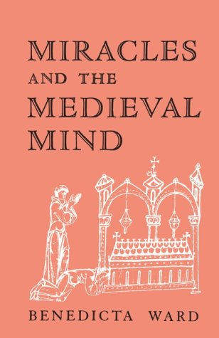Miracles and the Medieval Mind: Theory, Record, and Event, 1000-1215 (The Middle Ages Series): Ward...