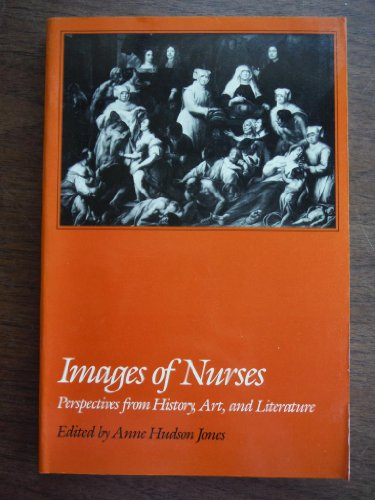 Images of Nurses: Perspectives from History, Art and Literature: Jones, A H (Ed)