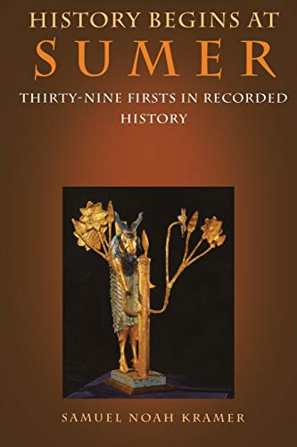 History Begins at Sumer: Thirty-Nine Firsts in Recorded History (0812212762) by Kramer, Samuel Noah