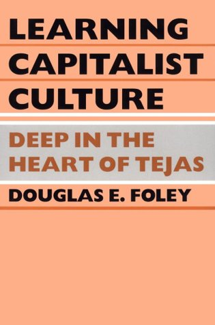 9780812213140: Learning Capitalist Culture: Deep in the Heart of Tejas (Contemporary Ethnography)
