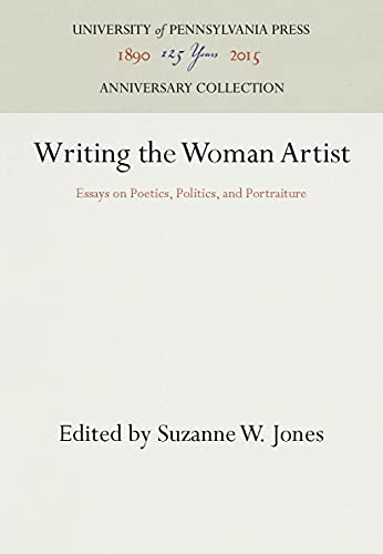 9780812213430: Writing the Woman Artist: Essays on Poetics, Politics, and Portraiture