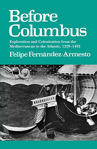 9780812214123: Before Columbus: Exploration and Colonization from the Mediterranean to the Atlantic, 1229-1492 (The Middle Ages Series)