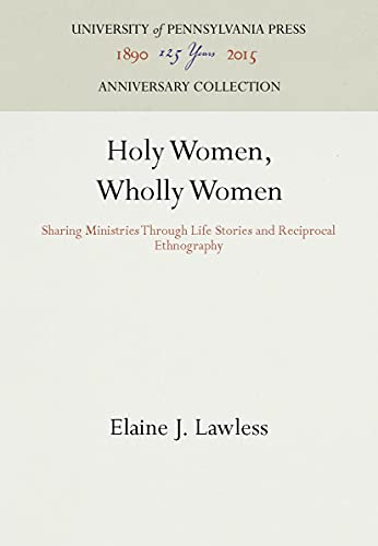 9780812214444: Holy Women, Wholly Women: Sharing Ministries Through Life Stories and Reciprocal Ethnography (Publications of the American Folklore Soc)