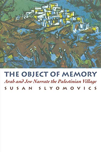 9780812215250: The Object of Memory: Arab and Jew Narrate the Palestinian Village