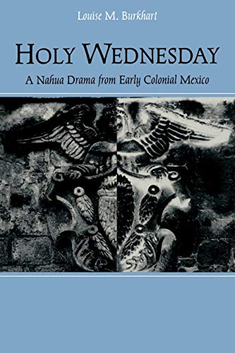 9780812215762: Holy Wednesday: A Nahua Drama from Early Colonial Mexico (New Cultural Studies)