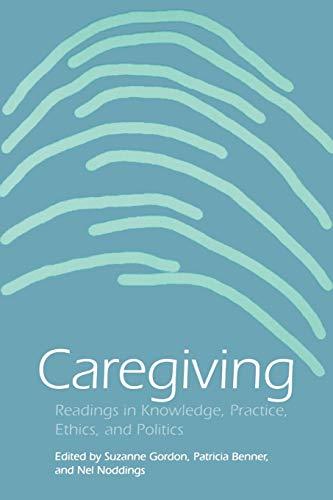 Caregiving : Readings in Knowledge, Practice, Ethics,: Suzanne Gordon, Patricia