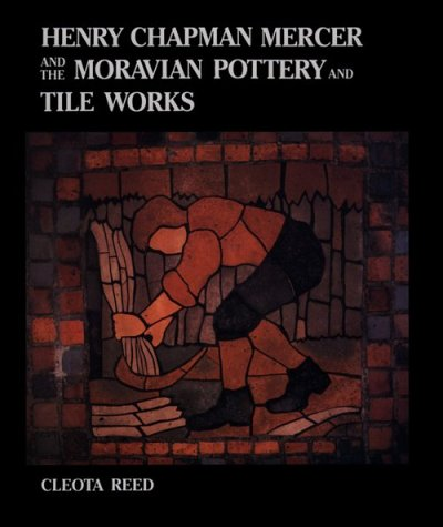 Henry Chapman Mercer and the Moravian Pottery and Tile Works: Reed, Cleota