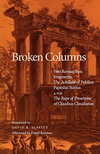 """9780812216301: Broken Columns: Two Roman Epic Fragments: """"The Achilleid"""" of Publius Papinius Statius and """"The Rape of Proserpine"""" of Claudius Claudianus"""