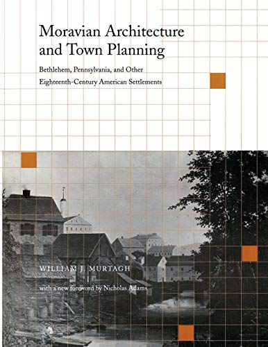 9780812216370: Moravian Architecture and Town Planning: Bethlehem, Pennsylvania, and Other Eighteenth-Century American Settlements (Pennsylvania Paperbacks)