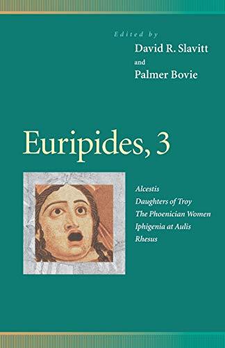 Euripides, 3 : Alcestis, Daughters of Troy,: Elman, Richard; Terranova,