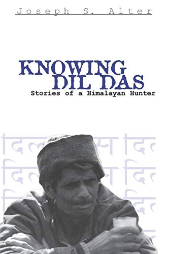Knowing DIL Das: Stories of a Himalayan: Joseph, S. Alter