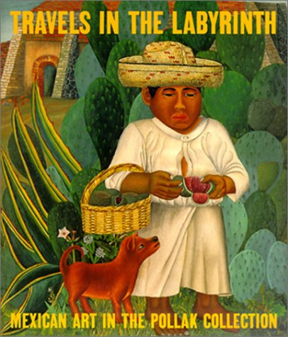 Travels in the Labyrinth: Mexican Art in the Pollak Collection