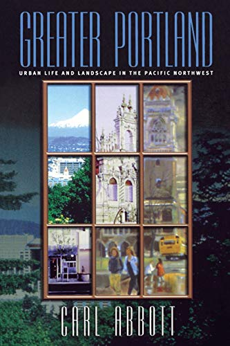 9780812217797: Greater Portland: Urban Life and Landscape in the Pacific Northwest (Metropolitan Portraits)