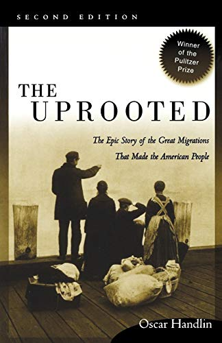 The Uprooted: The Epic Story of the Great Migrations That Made the American People (0812217888) by Oscar Handlin