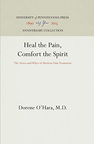 Heal the Pain, Comfort the Spirit: The Hows and Whys of Modern Pain Treatment: O'Hara, M.D., Dorene
