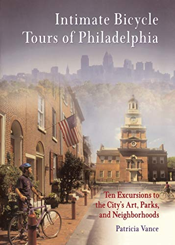 9780812218688: Intimate Bicycle Tours of Philadelphia: Ten Excursions to the City's Art, Parks, and Neighborhoods