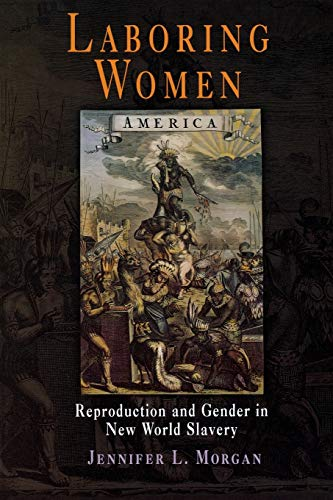 9780812218732: Laboring Women: Reproduction and Gender in New World Slavery (Early American Studies)