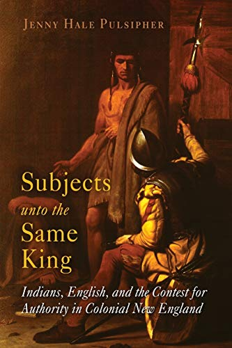 9780812219081: Subjects Unto the Same King: Indians, English, and the Contest for Authority in Colonial New England (Early American Studies)