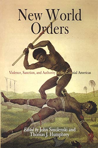 9780812219227: New World Orders: Violence, Sanction, and Authority in the Colonial Americas (Early American Studies)