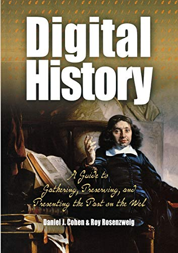 9780812219234: Digital History: A Guide to Gathering, Preserving, and Presenting the Past on the Web