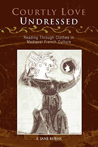 9780812219302: Courtly Love Undressed: Reading Through Clothes in Medieval French Culture (The Middle Ages Series)