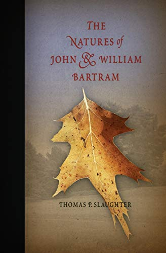 The Natures of John and William Bartram (Pennsylvania Paperbacks) (0812219341) by Thomas P. Slaughter