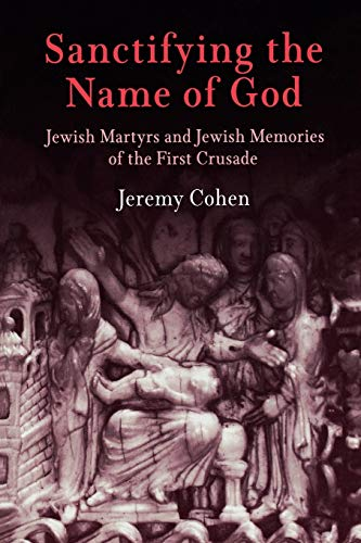 9780812219562: Sanctifying the Name of God: Jewish Martyrs and Jewish Memories of the First Crusade (Jewish Culture and Contexts)