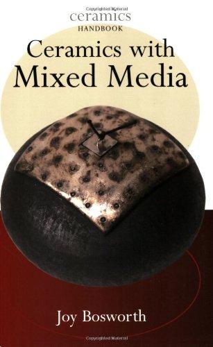 Ceramics with Mixed Media (Ceramics Handbooks): Bosworth, Joy